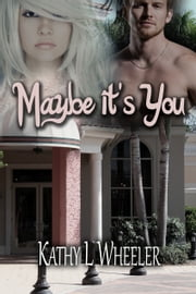 Maybe It's You ebook by Kathy L Wheeler