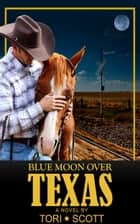 Blue Moon Over Texas ebook by Tori Scott