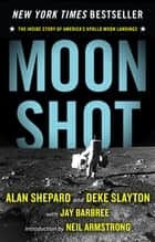 Moon Shot: The Inside Story of America's Apollo Moon Landings - The Inside Story of America's Apollo Moon Landings e-kirjat by Alan Shepard, Deke Slayton, Jay Barbree,...