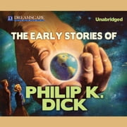The Early Stories of Philip K. Dick audiobook by Philip K. Dick