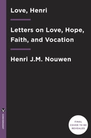 Love, Henri - Letters on the Spiritual Life ebook by Henri J.M. Nouwen,Brene Brown