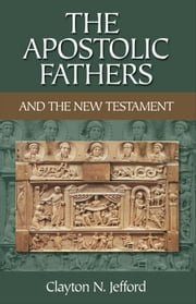 The Apostolic Fathers and the New Testament ebook by Clayton N. Jefford