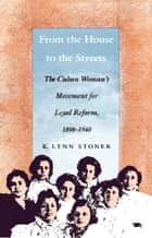 From the House to the Streets - The Cuban Woman's Movement for Legal Reform, 1898-1940 ebook by Kathryn Lynn Stoner