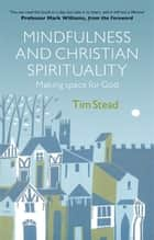 Mindfulness and Christian Spirituality - Making Space for God ebook by
