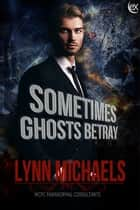 Sometimes Ghosts Betray ebook by Lynn Michaels