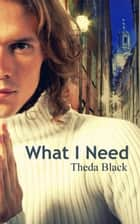 What I Need ebook by Theda Black