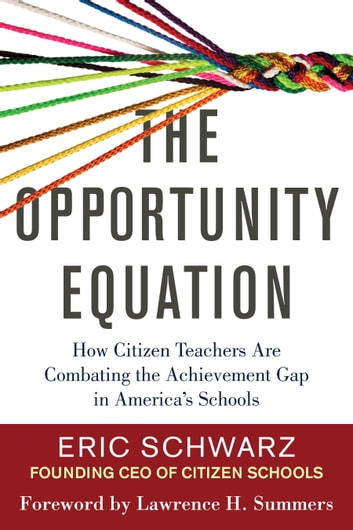 The Opportunity Equation - How Citizen Teachers Are Combating the Achievement Gap in America's Schools ebook by Eric Schwarz