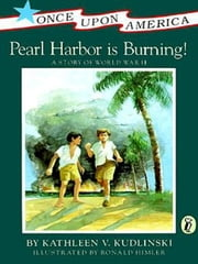 Pearl Harbor Is Burning! - A Story of World War II ebook by Kathleen V. Kudlinski
