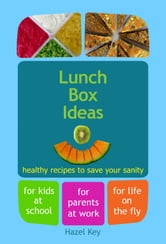 Lunch Box Ideas - Healthy Recipes to Save Your Sanity ebook by Hazel Key