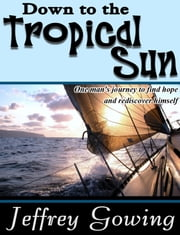 Down to the Tropical Sun ebook by Jeffrey Gowing