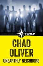 Unearthly Neighbors ebook by Chad Oliver