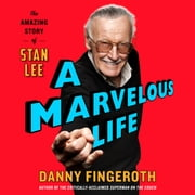 A Marvelous Life - The Amazing Story of Stan Lee audiobook by Danny Fingeroth