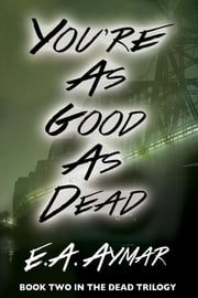 You're As Good As Dead ebook by E. A. Aymar