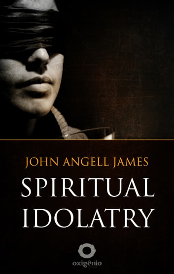 Spiritual Idolatry ebook by John Angell James