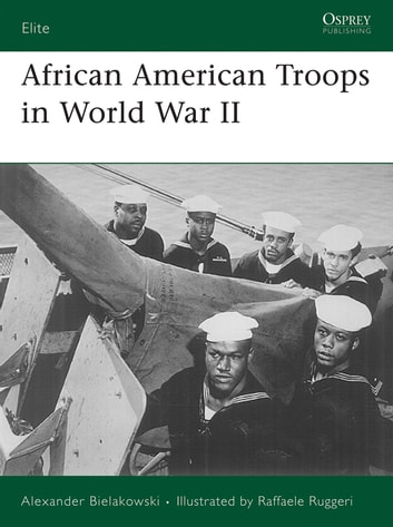 African American Troops in World War II ebook by Alexander Bielakowski