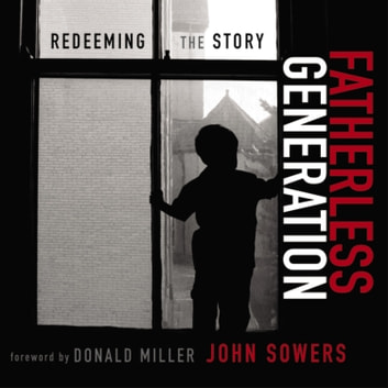 Fatherless Generation - Redeeming the Story audiobook by John A. Sowers