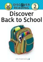 Discover Back to School: Level 2 Reader ebook by Xist Publishing