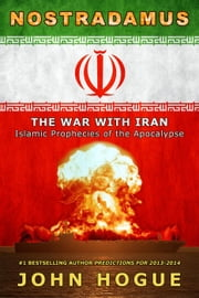 Nostradamus: The War with Iran--Islamic Prophecies of the Apocalypse ebook by John Hogue