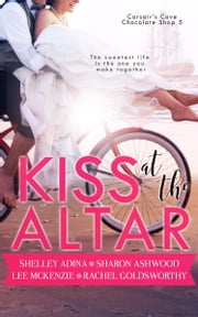 Kiss at the Altar - A Christmas short story ebook by Rachel Goldsworthy, Lee McKenzie, Sharon Ashwood,...