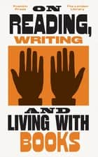 On Reading, Writing and Living with Books ebook by The London Library