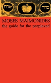 The Guide for the Perplexed ebook by Moses Maimonides