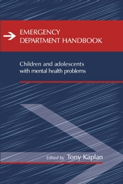 Emergency Department Handbook: Children and Adolescents with Mental Health Problems ebook by Tony Kaplan