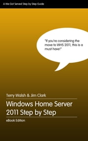 Windows Home Server 2011 Step by Step ebook by Terry Walsh,Jim Clark