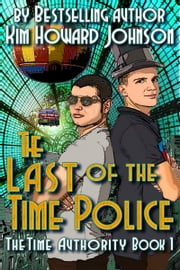 The Last of the Time Police: The Time Authority Book One ebook by Howard Johnson
