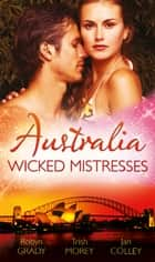 Australia: Wicked Mistresses: Fired Waitress, Hired Mistress / His Mistress for a Million / Friday Night Mistress (Mills & Boon M&B) 電子書 by Robyn Grady, Trish Morey, Jan Colley