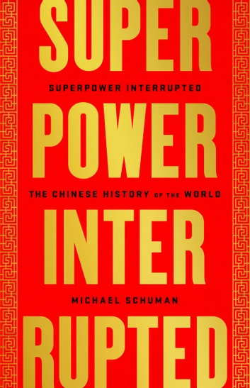 Superpower Interrupted - The Chinese History of the World eBook by Michael Schuman