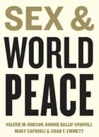 Sex and World Peace ebook by Valerie M. Hudson, Bonnie Ballif-Spanvill, Mary Caprioli,...