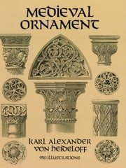 Medieval Ornament: 95 Illustrations ebook by Karl Alexander von Heideloff