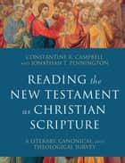 Reading the New Testament as Christian Scripture (Reading Christian Scripture) - A Literary, Canonical, and Theological Survey ebook by