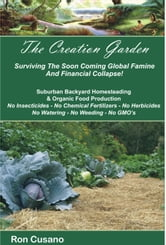 The Creation Garden - Surving The Soon Coming Financial Collapse And Global Famine ebook by Ron Cusano