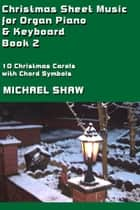 Christmas Sheet Music for Organ Piano & Keyboard: Book 2 ebook by Michael Shaw