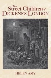 The Street Children of Dickens London ebook by Helen Amy