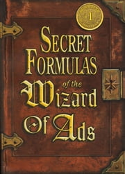 Secret Formulas of the Wizard of Ads ebook by Roy H. Williams