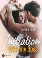 Initiation with my Boss eBook by Megan Harold