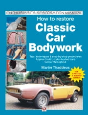 How to restore Classic Car Bodywork - New Updated & Revised Edition ebook by Martin Thaddeus