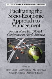 Facilitating the Socio-Economic Approach to Management - Results of the First SEAM Conference in North America ebook by Henri Savall,John Conbere,Alla Heorhiadi,Vincent Cristallini,Anthony F. Buono