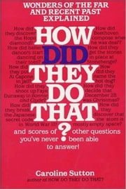 How Did They Do That? ebook by Caroline Sutton