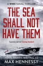 The Sea Shall Not Have Them ebook by Max Hennessy