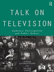 Talk on Television - Audience Participation and Public Debate ebook by Sonia Livingstone,Peter Lunt