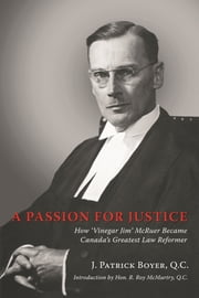 A Passion for Justice - How 'Vinegar Jim' McRuer Became Canada's Greatest Law Reformer ebook by J. Patrick Boyer
