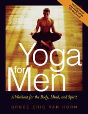 Yoga for Men: A Workout for the Body, Mind, and Spirit - A Workout for the Body, Mind, and Spirit ebook by Kobo.Web.Store.Products.Fields.ContributorFieldViewModel