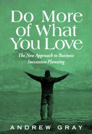 Do More Of What You Love ebook by Andrew Gray