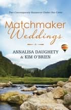 Matchmaker Weddings ebook by Annalisa Daughety,Kim O'Brien