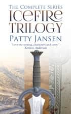 Icefire Trilogy - The complete dark fantasy series ebook by Patty Jansen