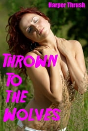 Thrown To The Wolves (Werewolf Gangbang) ebook by Harper Thrush