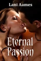 Eternal Passion ebook by Lani Aames
